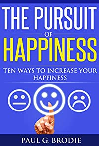 The Pursuit Of Happiness: Ten Ways To Increase Your Happiness by Paul Brodie ebook deal
