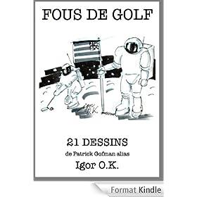 FOUS DE GOLF: 21 dessins de Patrick Gofman alias Igor O.K.