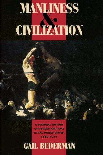 Manliness and Civilization: A Cultural History of Gender...