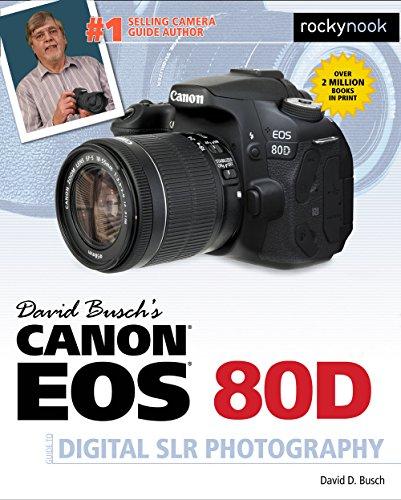 David Busch's Canon EOS 80D Guide to Digital SLR Photography, by David Busch