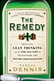 img - for The Remedy: Bringing Lean Thinking Out of the Factory to Transform the Entire Organization book / textbook / text book