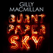 Burnt Paper Sky (       UNABRIDGED) by Gilly Macmillan Narrated by Penelope Rawlins, Dugald Bruce-Lockhart