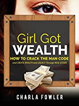 Girl Got Wealth: How To Crack The Man Code And Create Wealth And Legacy Through Real Estate