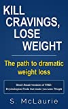 Kill Cravings, Lose Weight: The path to dramatic weight loss