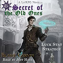 Luck Stat Strategy: Secret of the Old Ones, Book 1 Audiobook by Blaise Corvin Narrated by Jeff Hays