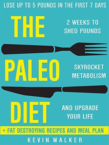 Paleo Diet: 2 Weeks To Shed Fat, Skyrocket Metabolism, And Upgrade Your Life by Kevin Walker ebook deal