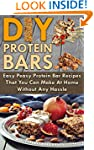 Protein Bars! DIY Protein Bars: Easy...