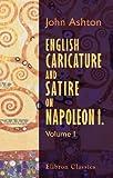 echange, troc John Ashton - English Caricature and Satire on Napoleon I: Volume 1