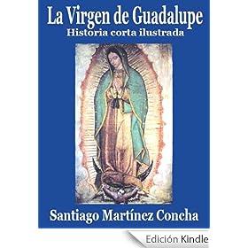 LA VIRGEN DE GUADALUPE, historia corta eBook: Santiago