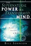 img - for The Supernatural Power of a Transformed Mind: Access to a Life of Miracles book / textbook / text book