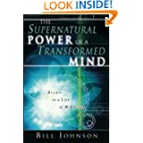 The Supernatural Power of a Transformed Mind: Access to a Life of Miracles Bill Johnson, Dick Mills, Randy Clark and Jack Taylor