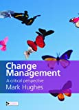 Change Management: A Critical Perspective Mark Hughes