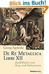 De Re Metallica Libri XII: Zw�lf B�ch...