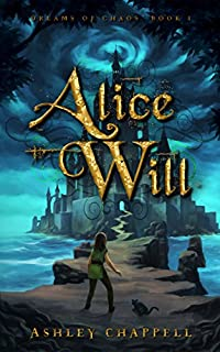Alice Will: Dreams Of Chaos Book 1 by Ashley Chappell ebook deal