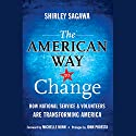 The American Way to Change: How National Service and Volunteers Are Transforming America Audiobook by Shirley Sagawa Narrated by Kristin Kalbli