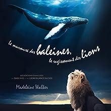 Le murmure des baleines, le rugissement des lions : Méditations canalisées des baleines et des lions blancs sacrés | Livre audio Auteur(s) : Madeleine Walker Narrateur(s) : Caroline Boyer
