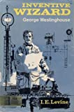 Inventive Wizard George Westinghouse