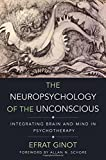 The Neuropsychology of the Unconscious: Integrating Brain And Mind In Psychotherapy