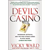 The Devil's Casino: Friendship, Betrayal, and the High Stakes Games Played Inside Lehman Brothersby Vicky Ward