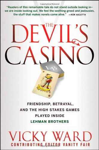 The Devil's Casino: Friendship, Betrayal, and the High Stakes Games Played Inside Lehman Brothers, Vicky Ward