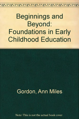 Beginnings & Beyond: Foundations in Early Childhood Education, Gordon, Ann; Browne, Kathryn Williams