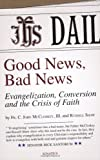 img - for Good News, Bad News: Evangelization, Conversion and the Crisis of Faith book / textbook / text book