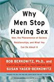 Why Men Stop Having Sex: Men, the Phenomenon of Sexless Relationships, and What You Can Do About It