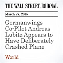 Germanwings Co-Pilot Andreas Lubitz Appears to Have Deliberately Crashed Plane (       UNABRIDGED) by Stacy Meichtry, David Gauthier-Villars, Daniel Michaels Narrated by Ken Borgers