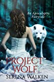 Project Wolf (An Apocalyptic Fairytale) (Love Must Survive Series)