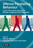 img - for Offence Paralleling Behaviour: A Case Formulation Approach to Offender Assessment and Intervention (Wiley Series in Forensic Clinical Psychology) book / textbook / text book