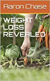 Weight Loss Revealed: How To Lose Weight Quickly, Naturally And Simply