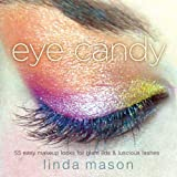 Eye Candy: 55 Easy Makeup Looks for Glam Lids and Luscious Lashes ~ Linda Mason