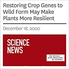 Restoring Crop Genes to Wild Form May Make Plants More Resilient (       UNABRIDGED) by Society for Science & The Public Narrated by Mark Moran