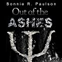Out of the Ashes: Into the End, Book 3 (       UNABRIDGED) by Bonnie R. Paulson Narrated by David Gilmore