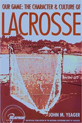 Our Game: The Character & Culture of Lacrosse