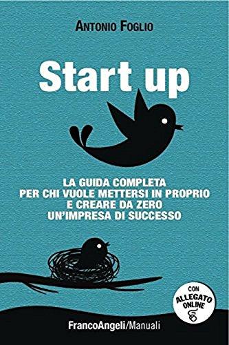 Start up. La guida completa per chi vuole mettersi in proprio e creare da zero un'impresa di successo. Con software scaricabile on line