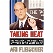 Taking Heat: The President, The Press, and My Years in the White House | [Ari Fleischer]