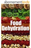 Food Dehydration - The Ultimate Recipe Guide (English Edition)