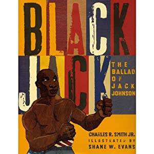 Black Jack: Ballad of Jack Johnson | [Charles R. Smith]
