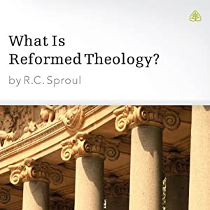 What Is Reformed Theology? | [R. C. Sproul]