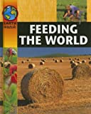Feeding the World (Earth Watch (Sea to Sea)) (1597710644) by Brenda Walpole