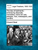 img - for The law of bailments: embracing deposits, mandates, loans for use, pledges, hire, innkeepers, and carriers. book / textbook / text book