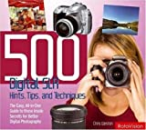 Chris Weston 500 Digital SLR Photography Hints, Tips and Techniques: The Easy, All-in-one Guide to Those Inside Secrets for Better Digital SLR Photos