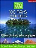 echange, troc GEO - GEOBook 100 pays - 5000 idées : Bien choisir son voyage