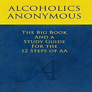 The Big Book and a Study Guide of the 12 Steps of AA Audiobook