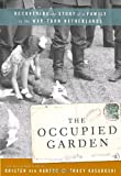 The Occupied Garden: Recovering the Story of a Family in the War-Torn Netherlands