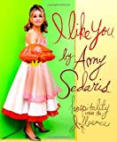 I Like You: Hospitality Under the Influence (0446578843) by Amy Sedaris
