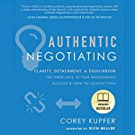 Authentic Negotiating: Clarity, Detachment, & Equilibrium - the Three Keys to True Negotiating Success & How to Achieve Them | Corey Kupfer