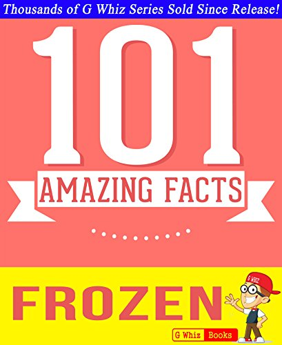 G Whiz - Disney Frozen - 101 Amazing Facts You Didn't Know: #1 Fun Facts & Trivia Tidbits (English Edition)