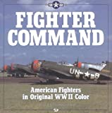 Image of Fighter Command: American Fighters in Original WWII Color